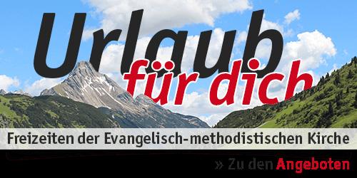 Urlaub für dich - Freizeiten der Evangelisch-methodistischen Kirche